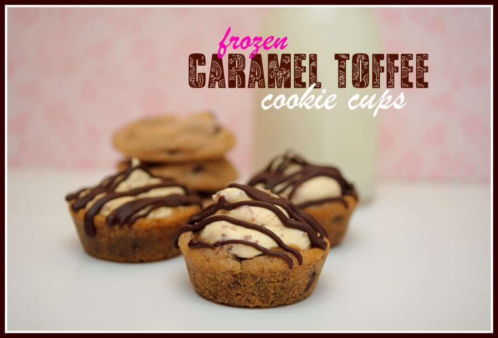 Frozen Caramel Toffee Cookie Cups
